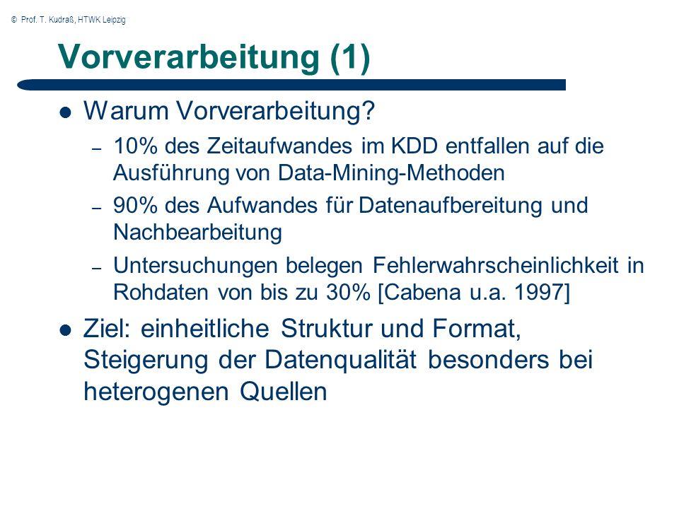 © Prof. T. Kudraß, HTWK Leipzig Vorverarbeitung (1) Warum Vorverarbeitung? – 10% des Zeitaufwandes im KDD entfallen auf die Ausführung von Data-Mining