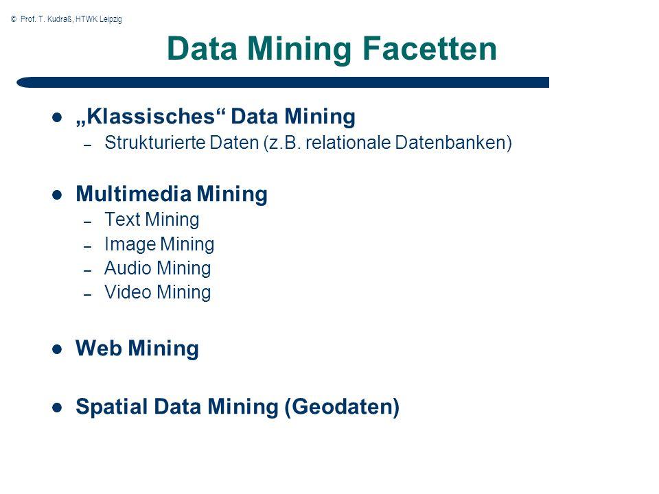 © Prof. T. Kudraß, HTWK Leipzig 3 Klassisches Data Mining – Strukturierte Daten (z.B. relationale Datenbanken) Multimedia Mining – Text Mining – Image