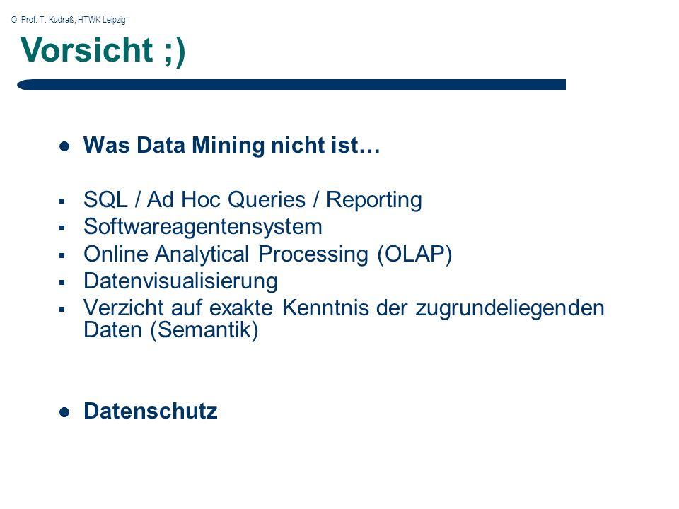 © Prof. T. Kudraß, HTWK Leipzig 36 Was Data Mining nicht ist… SQL / Ad Hoc Queries / Reporting Softwareagentensystem Online Analytical Processing (OLA