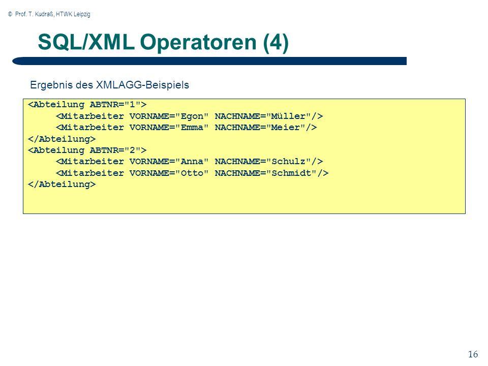 © Prof. T. Kudraß, HTWK Leipzig 16 SQL/XML Operatoren (4) Ergebnis des XMLAGG-Beispiels