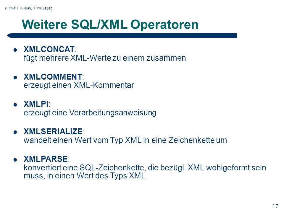 © Prof. T. Kudraß, HTWK Leipzig 17 Weitere SQL/XML Operatoren XMLCONCAT: fügt mehrere XML-Werte zu einem zusammen XMLCOMMENT: erzeugt einen XML-Kommen
