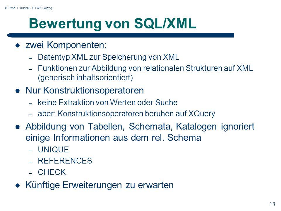 © Prof. T. Kudraß, HTWK Leipzig 18 Bewertung von SQL/XML zwei Komponenten: – Datentyp XML zur Speicherung von XML – Funktionen zur Abbildung von relat