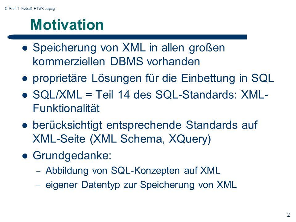 © Prof. T. Kudraß, HTWK Leipzig 2 2 Motivation Speicherung von XML in allen großen kommerziellen DBMS vorhanden proprietäre Lösungen für die Einbettun