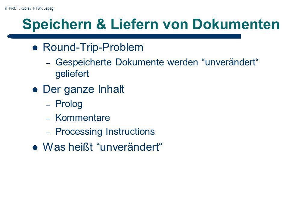© Prof. T. Kudraß, HTWK Leipzig Speichern & Liefern von Dokumenten Round-Trip-Problem – Gespeicherte Dokumente werden unverändert geliefert Der ganze