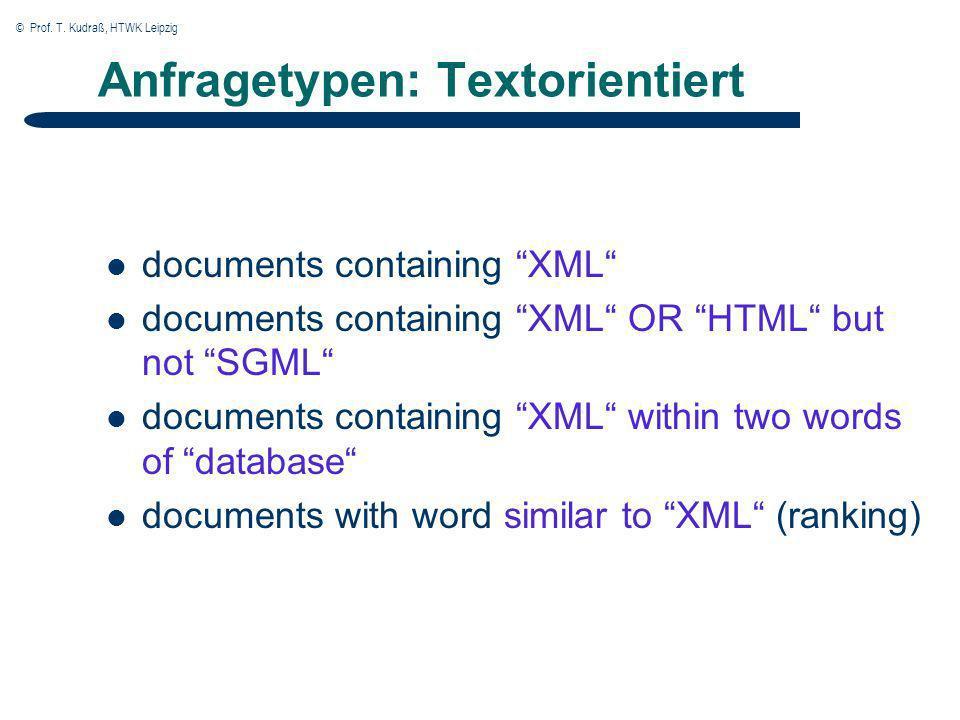 © Prof. T. Kudraß, HTWK Leipzig Anfragetypen: Textorientiert documents containing XML documents containing XML OR HTML but not SGML documents containi