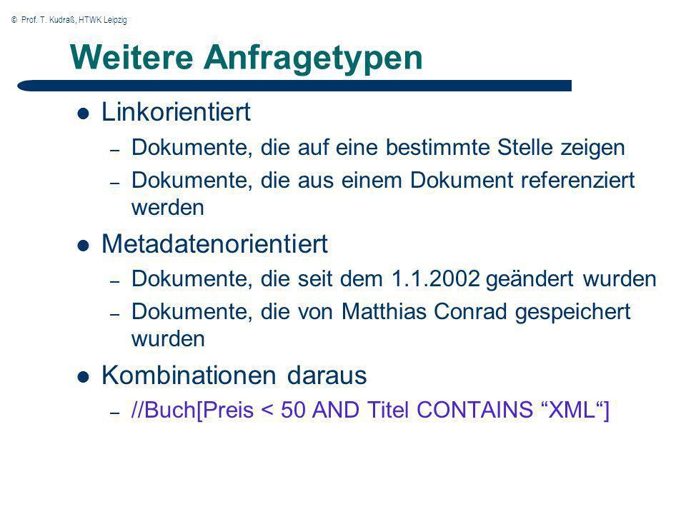 © Prof. T. Kudraß, HTWK Leipzig Weitere Anfragetypen Linkorientiert – Dokumente, die auf eine bestimmte Stelle zeigen – Dokumente, die aus einem Dokum
