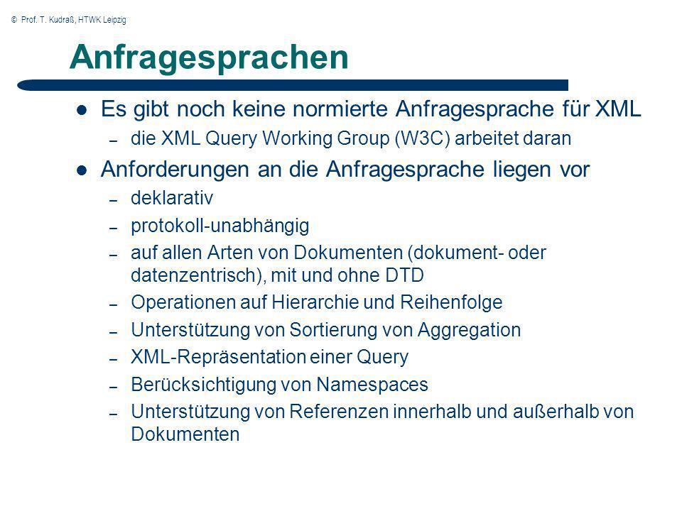 © Prof. T. Kudraß, HTWK Leipzig Anfragesprachen Es gibt noch keine normierte Anfragesprache für XML – die XML Query Working Group (W3C) arbeitet daran