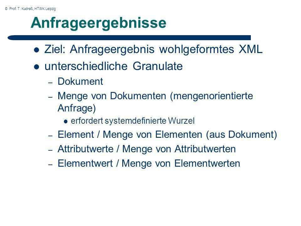 © Prof. T. Kudraß, HTWK Leipzig Ziel: Anfrageergebnis wohlgeformtes XML unterschiedliche Granulate – Dokument – Menge von Dokumenten (mengenorientiert