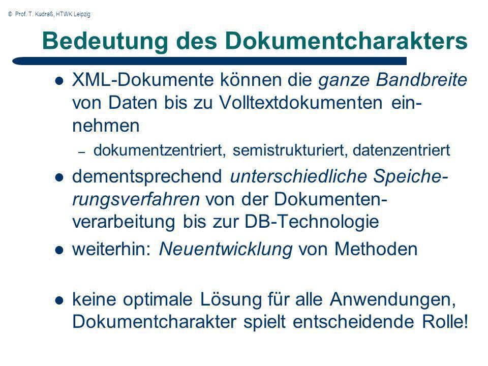 © Prof. T. Kudraß, HTWK Leipzig Bedeutung des Dokumentcharakters XML-Dokumente können die ganze Bandbreite von Daten bis zu Volltextdokumenten ein- ne