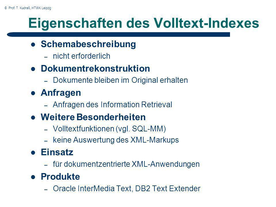 © Prof. T. Kudraß, HTWK Leipzig Eigenschaften des Volltext-Indexes Schemabeschreibung – nicht erforderlich Dokumentrekonstruktion – Dokumente bleiben
