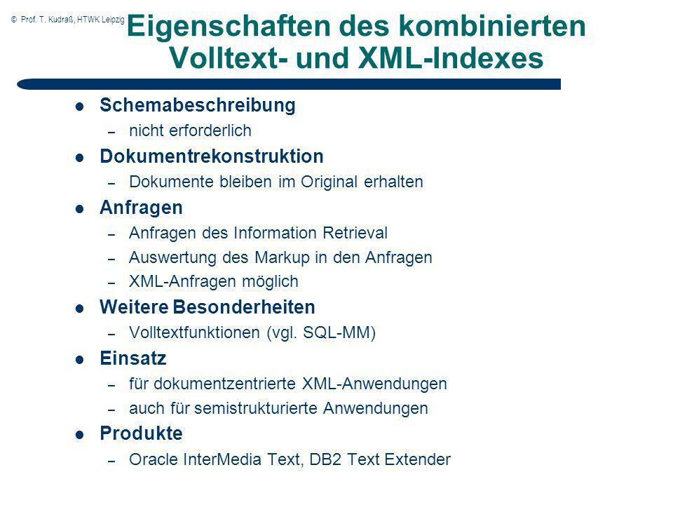 © Prof. T. Kudraß, HTWK Leipzig Eigenschaften des kombinierten Volltext- und XML-Indexes Schemabeschreibung – nicht erforderlich Dokumentrekonstruktio