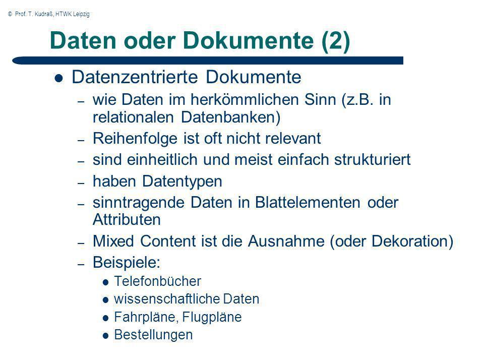 © Prof. T. Kudraß, HTWK Leipzig Daten oder Dokumente (2) Datenzentrierte Dokumente – wie Daten im herkömmlichen Sinn (z.B. in relationalen Datenbanken