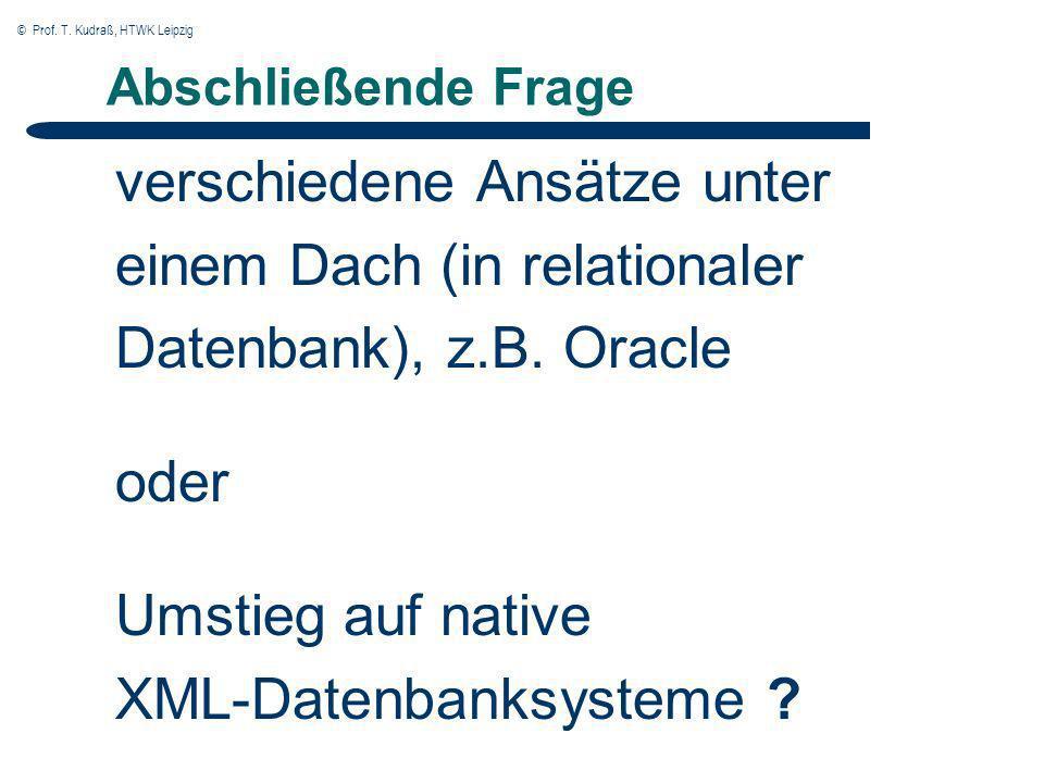 © Prof. T. Kudraß, HTWK Leipzig Abschließende Frage verschiedene Ansätze unter einem Dach (in relationaler Datenbank), z.B. Oracle oder Umstieg auf na