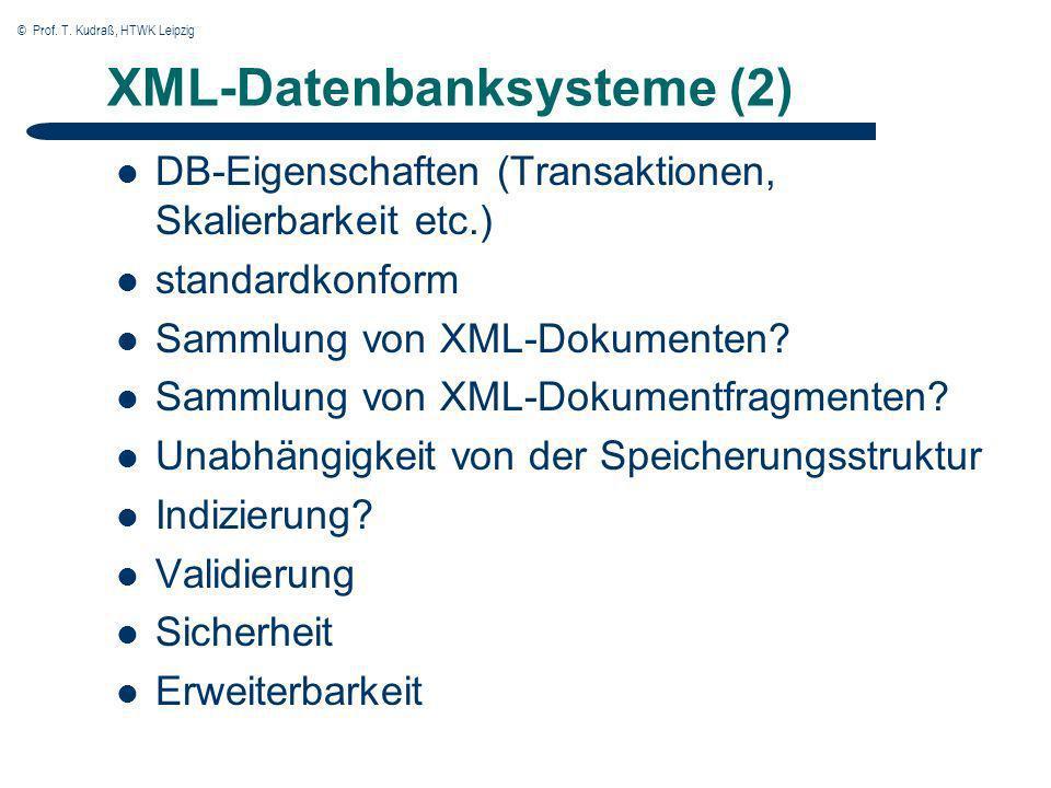© Prof. T. Kudraß, HTWK Leipzig XML-Datenbanksysteme (2) DB-Eigenschaften (Transaktionen, Skalierbarkeit etc.) standardkonform Sammlung von XML-Dokume
