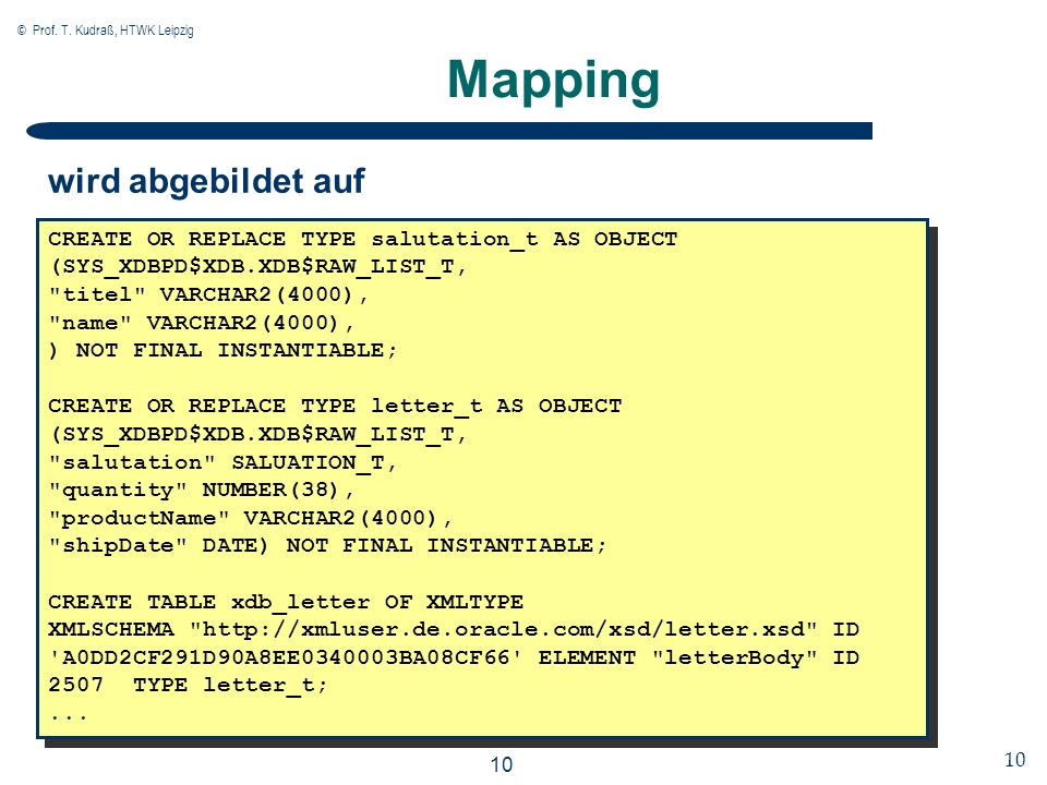 © Prof. T. Kudraß, HTWK Leipzig 10 Mapping CREATE OR REPLACE TYPE salutation_t AS OBJECT (SYS_XDBPD$XDB.XDB$RAW_LIST_T,