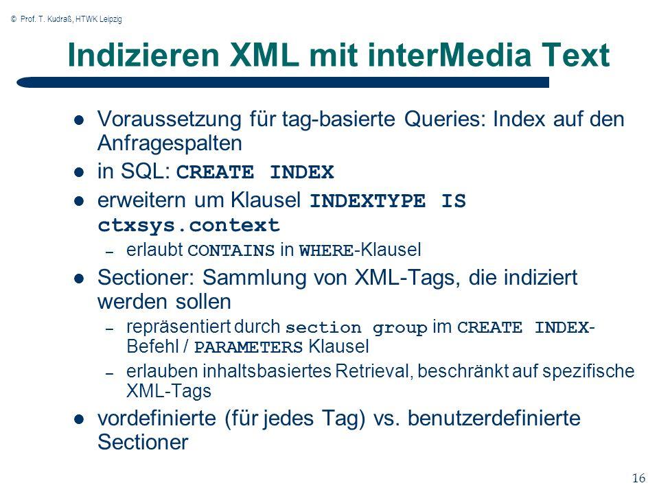 © Prof. T. Kudraß, HTWK Leipzig 16 Indizieren XML mit interMedia Text Voraussetzung für tag-basierte Queries: Index auf den Anfragespalten in SQL: CRE