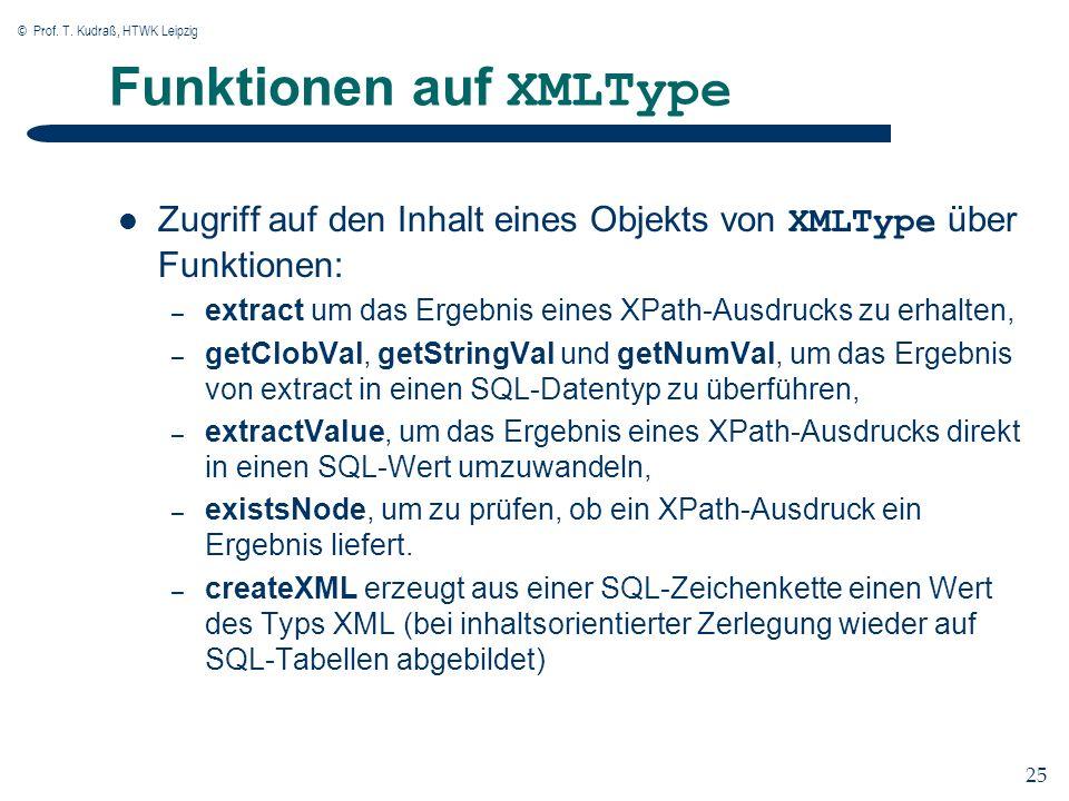 © Prof. T. Kudraß, HTWK Leipzig 25 Funktionen auf XMLType Zugriff auf den Inhalt eines Objekts von XMLType über Funktionen: – extract um das Ergebnis