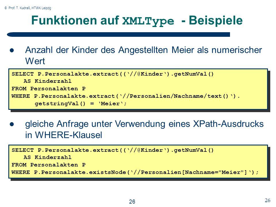 © Prof. T. Kudraß, HTWK Leipzig 26 Funktionen auf XMLType - Beispiele Anzahl der Kinder des Angestellten Meier als numerischer Wert SELECT P.Personala