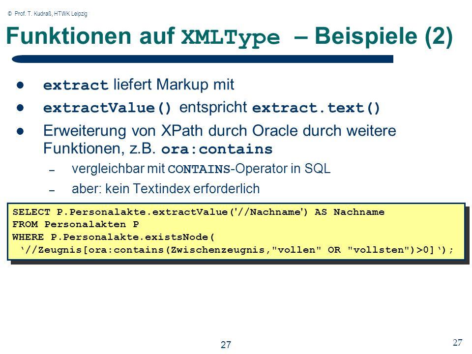 © Prof. T. Kudraß, HTWK Leipzig 27 Funktionen auf XMLType – Beispiele (2) extract liefert Markup mit extractValue() entspricht extract.text() Erweiter