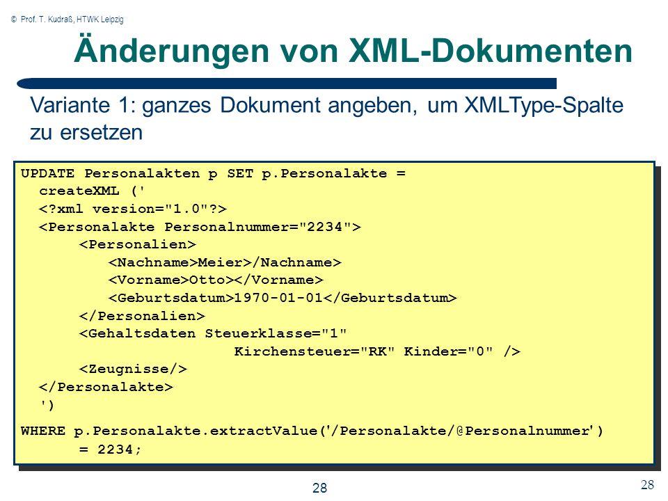 © Prof. T. Kudraß, HTWK Leipzig 28 Änderungen von XML-Dokumenten UPDATE Personalakten p SET p.Personalakte = createXML (' Meier>/Nachname> Otto> 1970-