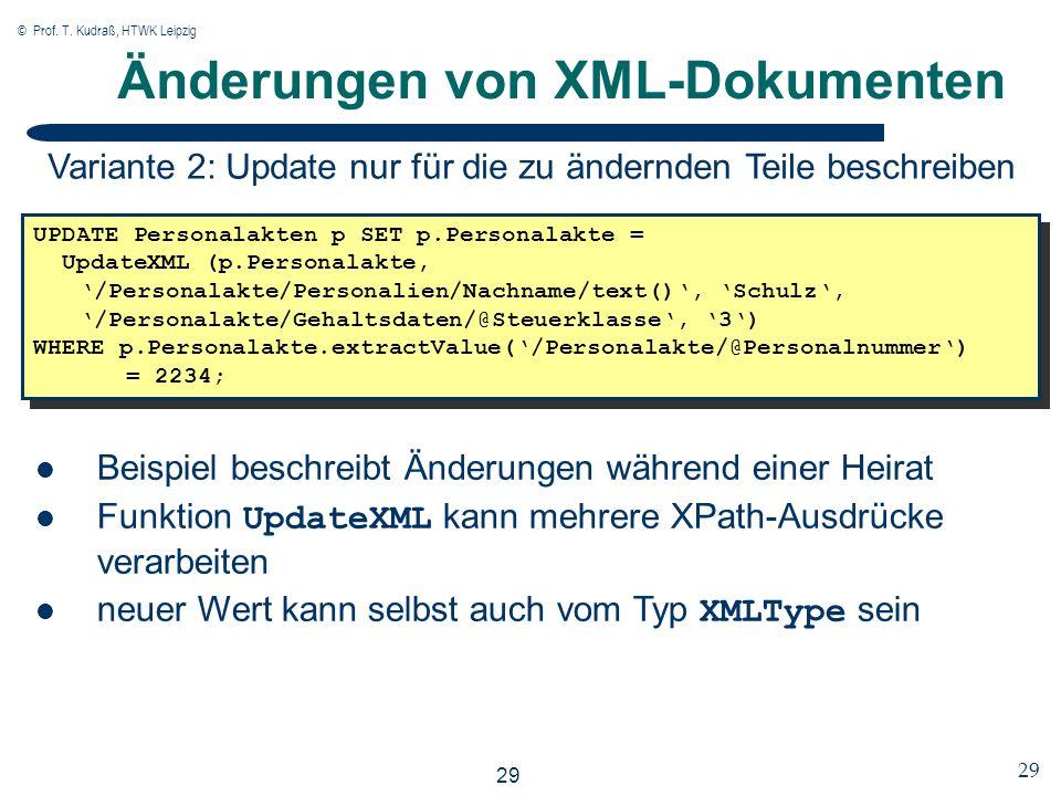 © Prof. T. Kudraß, HTWK Leipzig 29 Änderungen von XML-Dokumenten UPDATE Personalakten p SET p.Personalakte = UpdateXML (p.Personalakte, /Personalakte/