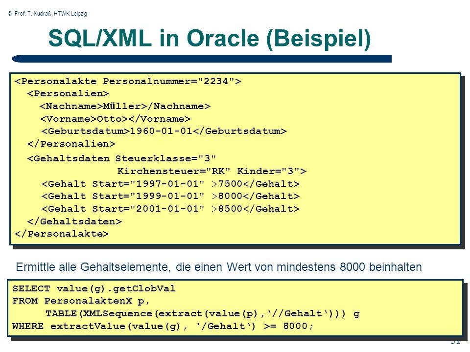 © Prof. T. Kudraß, HTWK Leipzig 31 SQL/XML in Oracle (Beispiel) M ü ller>/Nachname> Otto> 1960-01-01 <Gehaltsdaten Steuerklasse=