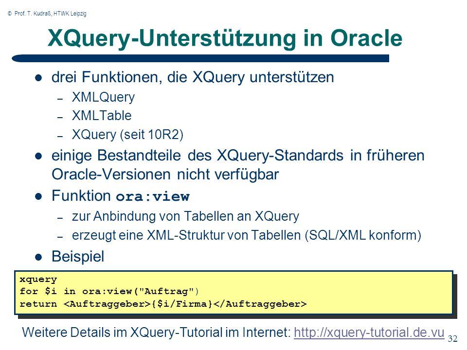 © Prof. T. Kudraß, HTWK Leipzig 32 XQuery-Unterstützung in Oracle drei Funktionen, die XQuery unterstützen – XMLQuery – XMLTable – XQuery (seit 10R2)