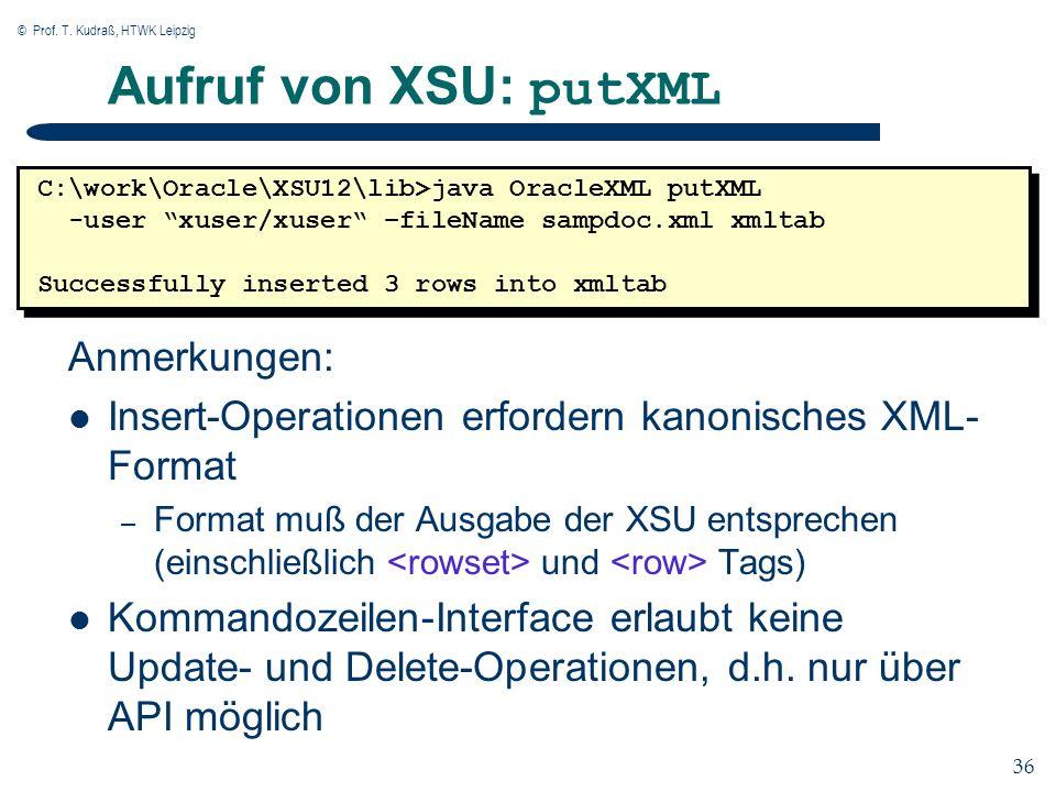 © Prof. T. Kudraß, HTWK Leipzig 36 Aufruf von XSU: putXML Anmerkungen: Insert-Operationen erfordern kanonisches XML- Format – Format muß der Ausgabe d