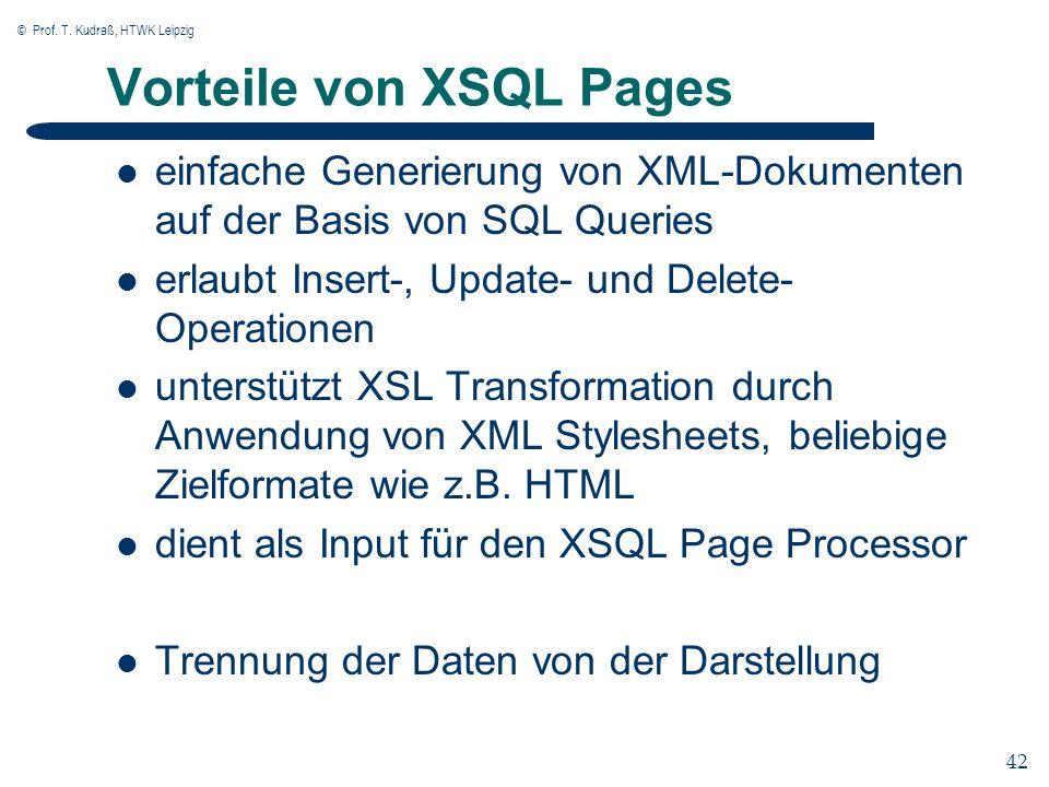 © Prof. T. Kudraß, HTWK Leipzig 42 Vorteile von XSQL Pages einfache Generierung von XML-Dokumenten auf der Basis von SQL Queries erlaubt Insert-, Upda