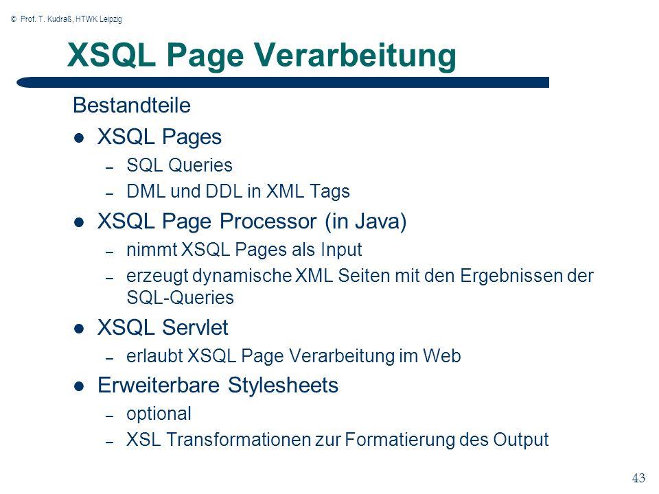 © Prof. T. Kudraß, HTWK Leipzig 43 XSQL Page Verarbeitung Bestandteile XSQL Pages – SQL Queries – DML und DDL in XML Tags XSQL Page Processor (in Java