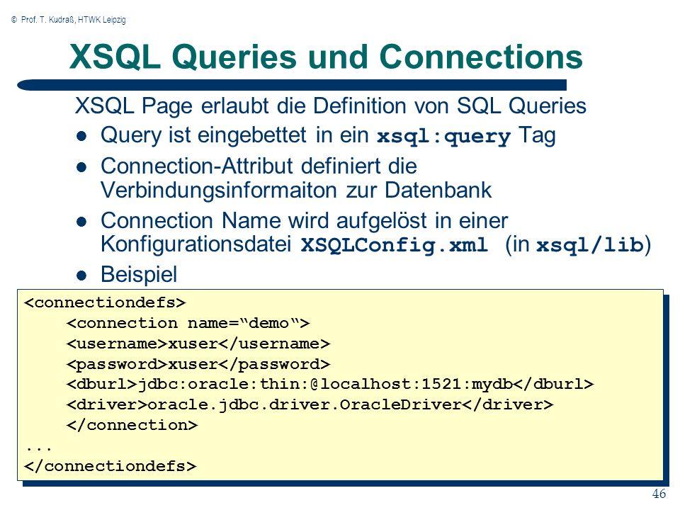 © Prof. T. Kudraß, HTWK Leipzig 46 XSQL Queries und Connections XSQL Page erlaubt die Definition von SQL Queries Query ist eingebettet in ein xsql:que