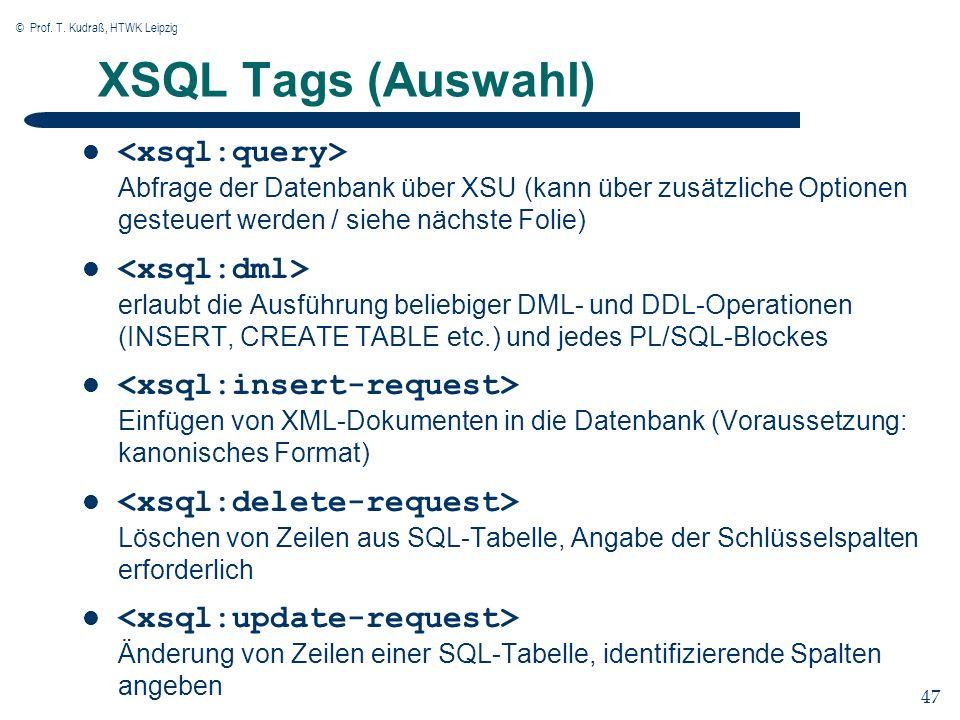 © Prof. T. Kudraß, HTWK Leipzig 47 XSQL Tags (Auswahl) Abfrage der Datenbank über XSU (kann über zusätzliche Optionen gesteuert werden / siehe nächste