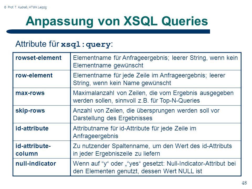 © Prof. T. Kudraß, HTWK Leipzig 48 Anpassung von XSQL Queries rowset-elementElementname für Anfrageergebnis; leerer String, wenn kein Elementname gewü