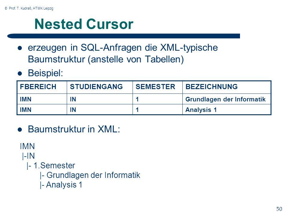 © Prof. T. Kudraß, HTWK Leipzig 50 Nested Cursor erzeugen in SQL-Anfragen die XML-typische Baumstruktur (anstelle von Tabellen) Beispiel: FBEREICHSTUD