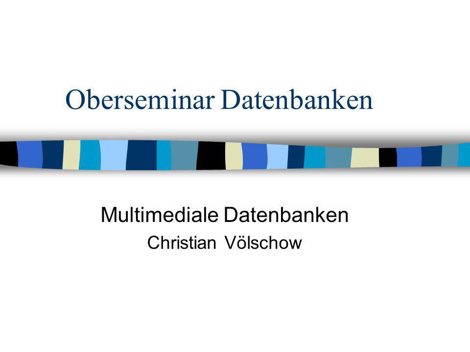 Oberseminar Datenbanken Multimediale Datenbanken Christian Völschow