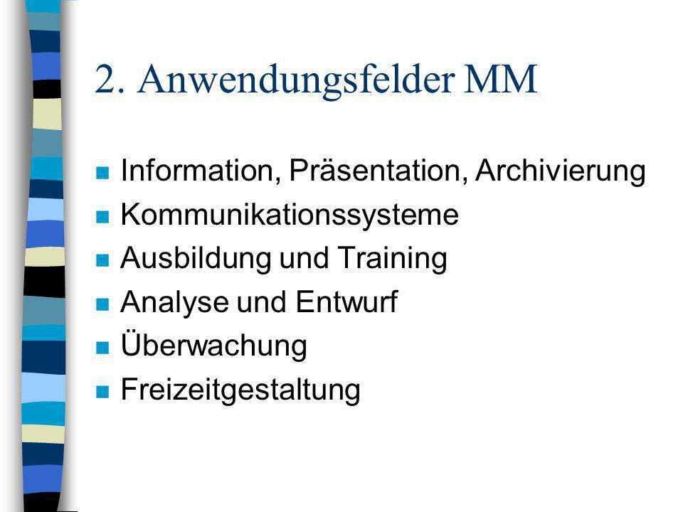 2. Anwendungsfelder MM n Information, Präsentation, Archivierung n Kommunikationssysteme n Ausbildung und Training n Analyse und Entwurf n Überwachung