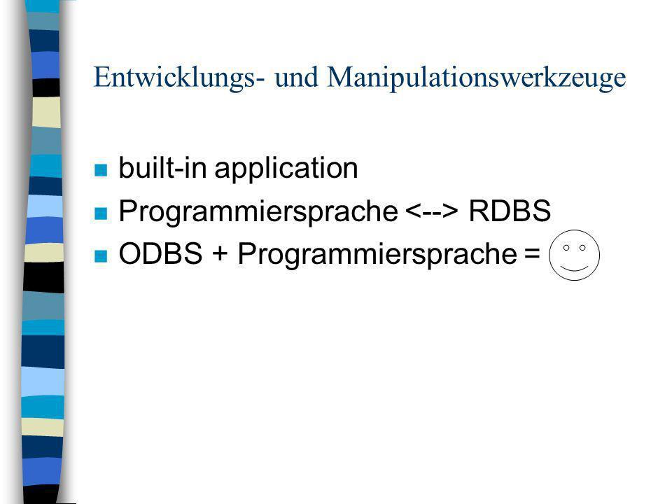 Entwicklungs- und Manipulationswerkzeuge n built-in application n Programmiersprache RDBS n ODBS + Programmiersprache =