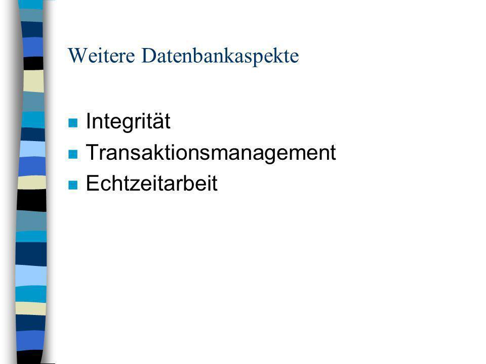 Weitere Datenbankaspekte n Integrität n Transaktionsmanagement n Echtzeitarbeit