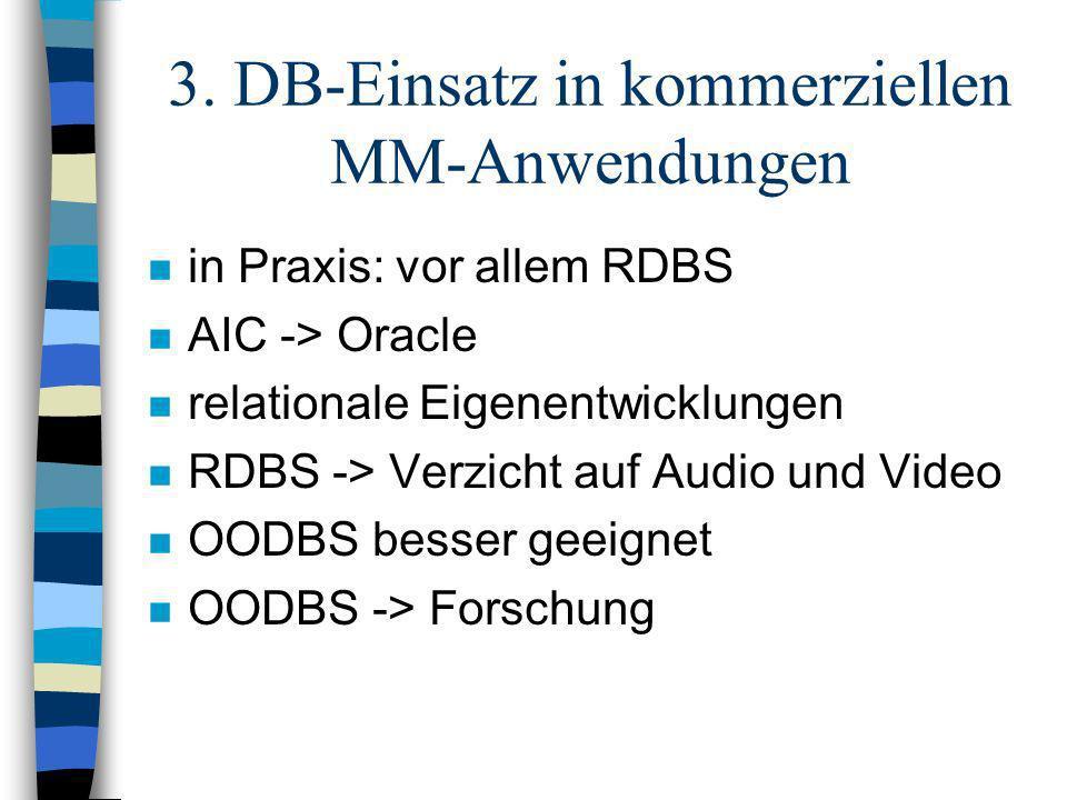3. DB-Einsatz in kommerziellen MM-Anwendungen n in Praxis: vor allem RDBS n AIC -> Oracle n relationale Eigenentwicklungen n RDBS -> Verzicht auf Audi