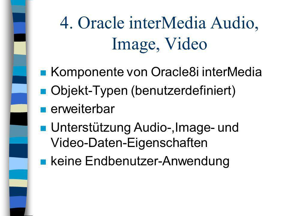 4. Oracle interMedia Audio, Image, Video n Komponente von Oracle8i interMedia n Objekt-Typen (benutzerdefiniert) n erweiterbar n Unterstützung Audio-,