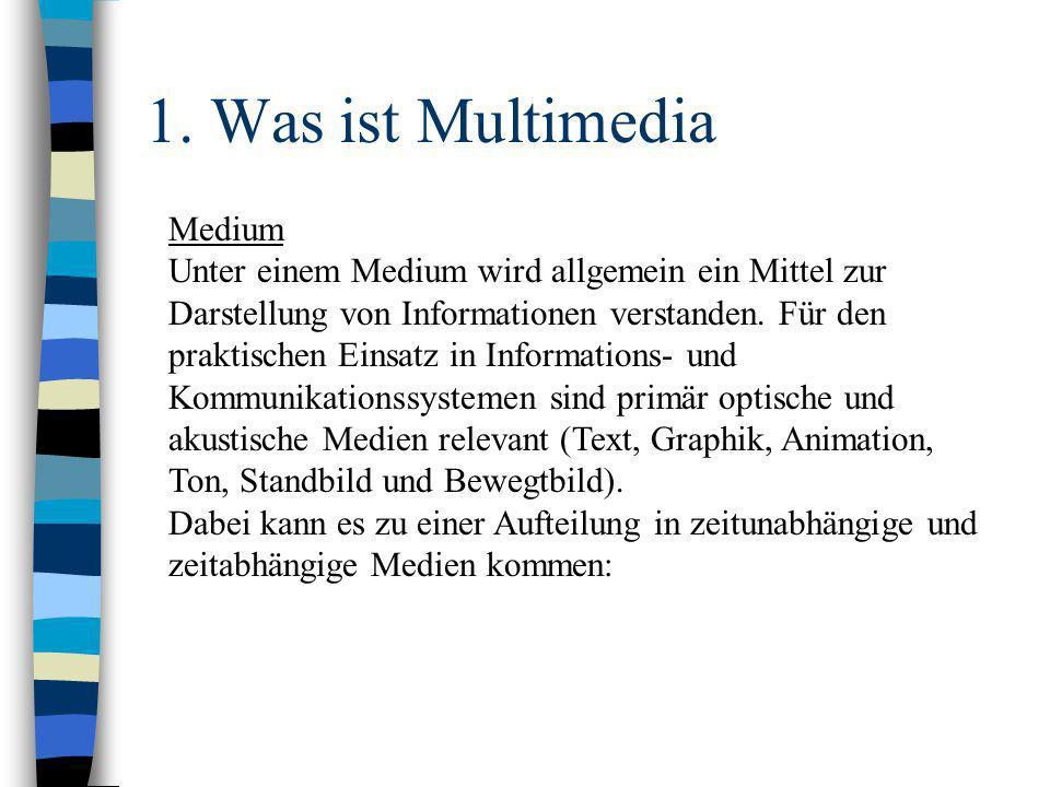 1. Was ist Multimedia Medium Unter einem Medium wird allgemein ein Mittel zur Darstellung von Informationen verstanden. Für den praktischen Einsatz in