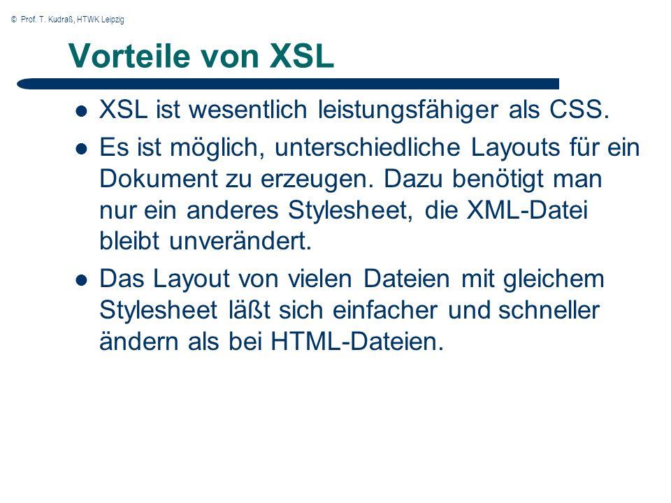 © Prof. T. Kudraß, HTWK Leipzig Vorteile von XSL XSL ist wesentlich leistungsfähiger als CSS.