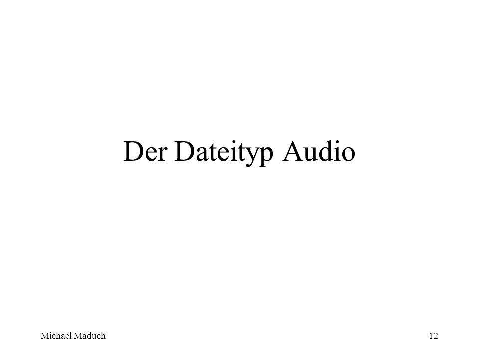 Michael Maduch12 Der Dateityp Audio