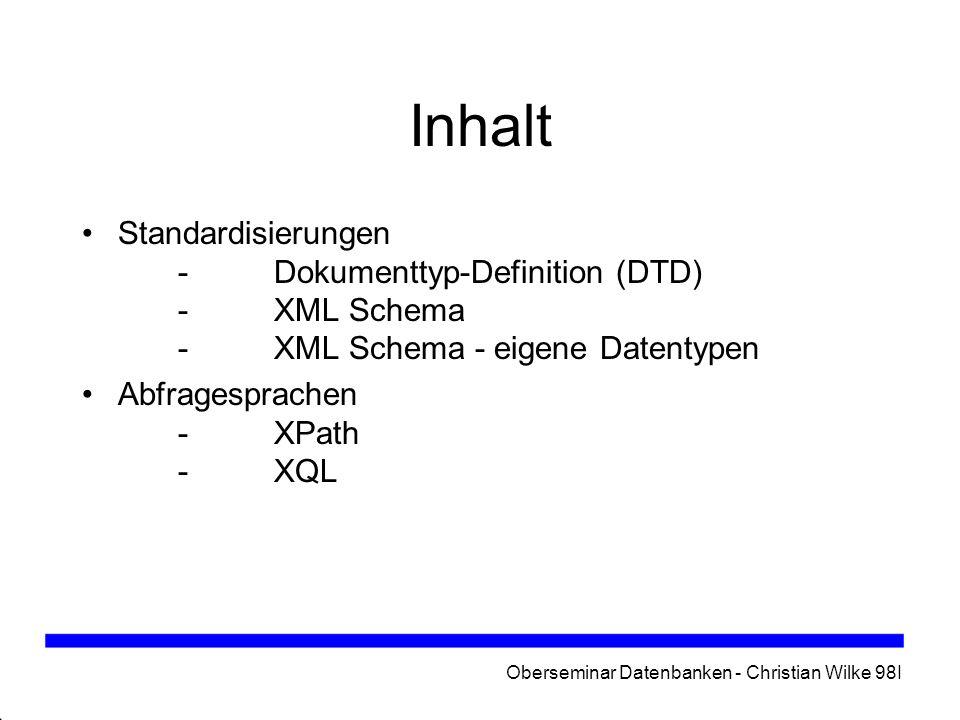 Oberseminar Datenbanken - Christian Wilke 98I Dokumenttyp-Definition (DTD) definiert Elemente, Attribute und Entities - Reihenfolge - Anzahl - Werte - Datentypen XML Dokument ist gültig wenn es zu seiner DTD konform ist Dokumente müssen keine DTD besitzen