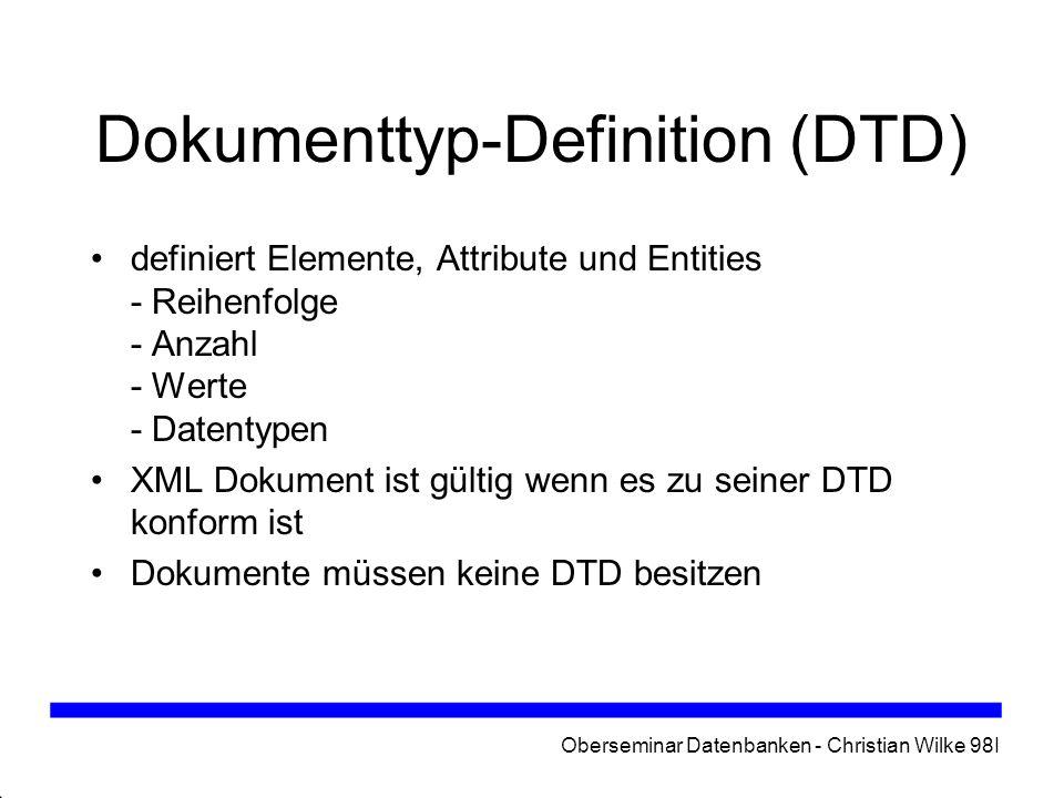 Oberseminar Datenbanken - Christian Wilke 98I XML Path Language - XPath dient zum Auffinden von Informationen in XML-Dokumenten XSL und XPointer bauen auf XPath auf XML-Dokument wird als Baum interpretiert Teile des Dokuments (Elemente, Attribute...) entsprechen Knoten des Baums, Wurzel ist das Dokument selbst