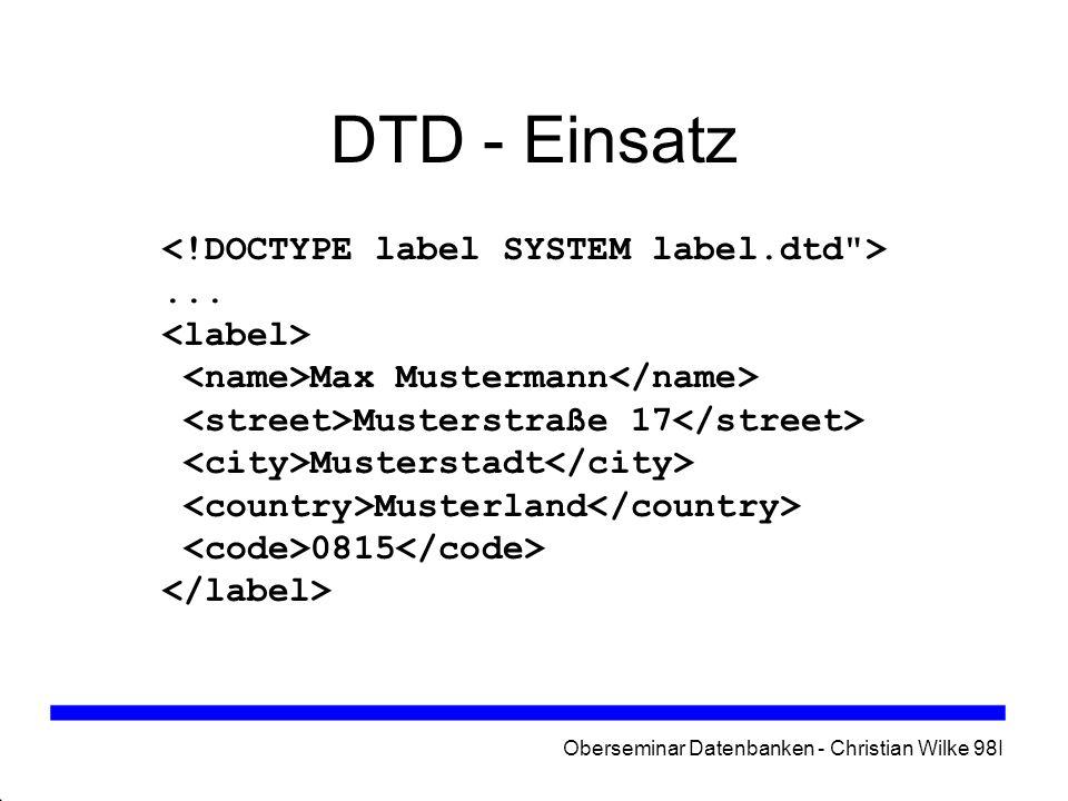 Oberseminar Datenbanken - Christian Wilke 98I DTD - Beispiel (2) <!ATTLIST car type(coupe|limousine|cabrio|kombi) coupe nameCDATA#REQUIRED color CDATA#IMPLIED >
