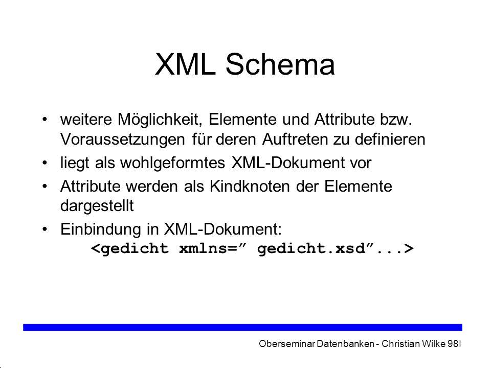 Oberseminar Datenbanken - Christian Wilke 98I XPath Auffinden einzelner Elemente erfolgt durch sogenannten Adresspfad einfachster Adresspfad / wählt Wurzelknoten aus relativ dazu werden untergeordnete Knoten ausgewählt, z.B.
