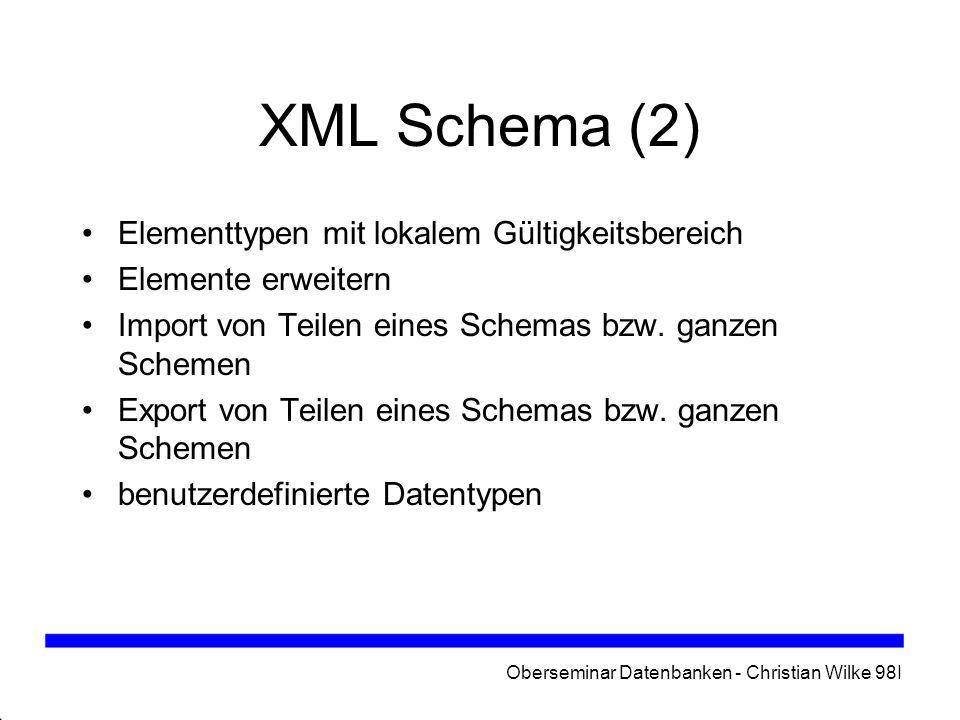 Oberseminar Datenbanken - Christian Wilke 98I XML Query Language - XQL entwickelt, bevor sich XPath durchsetzen konnte Datenmodell und Syntax sind ähnlich auch XQL filtert Teilmengen von Informationen aus XML-Dokumenten XQL interpretiert Dokument ebenfalls als Baum (mit Dokumentelement als Wurzelknoten) verschiedene Filter: Kind, Nachfahre, Attribut, Inhalt (Gleichheit, Ungleichheit...)