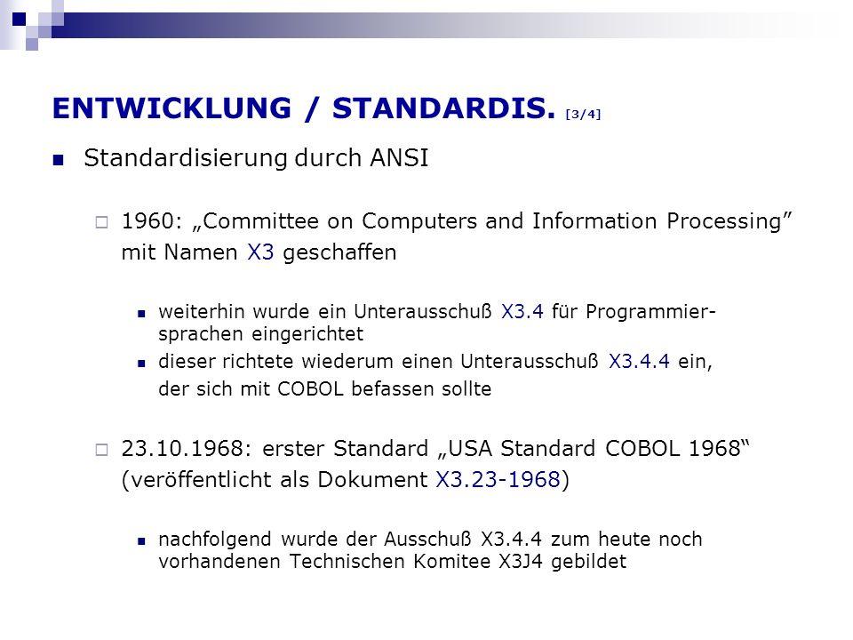 ENTWICKLUNG / STANDARDIS. [3/4] Standardisierung durch ANSI 1960: Committee on Computers and Information Processing mit Namen X3 geschaffen weiterhin