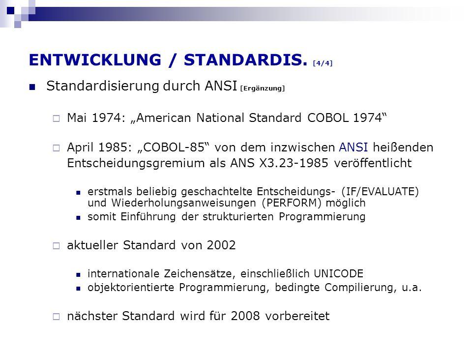 ENTWICKLUNG / STANDARDIS. [4/4] Standardisierung durch ANSI [Ergänzung] Mai 1974: American National Standard COBOL 1974 April 1985: COBOL-85 von dem i